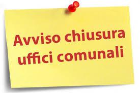 AVVISO PUBBLICO – CHIUSURA UFFICI COMUNALI